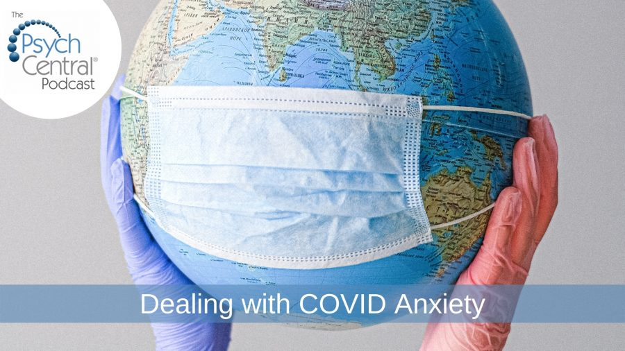 Dealing with COVID Anxiety (Psych Central Podcast)